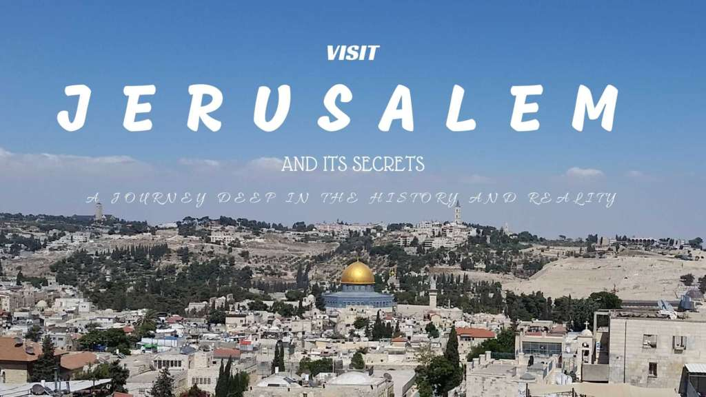 Visit Jerusalem in a journey deep in the history and reality