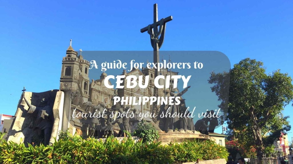 A guide for explorers to Cebu City, Philippines- tourist spots you should visit
