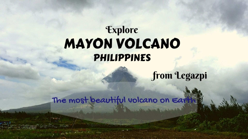 Explore Mayon Volcano, Philippines- the most beautiful volcano on Earth, from Legazpi