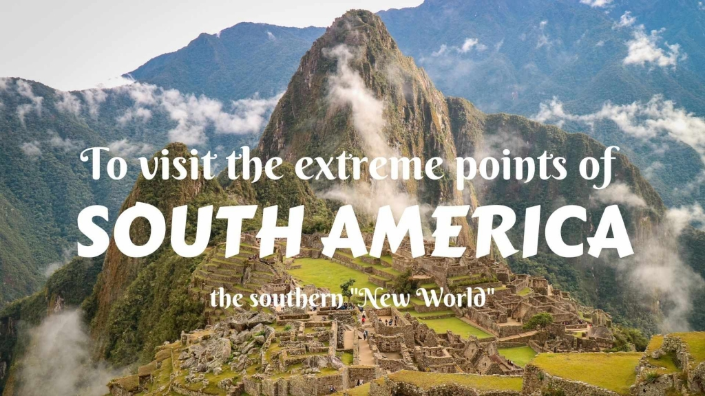 "To visit the extreme points of South America- the southern ""New World"""