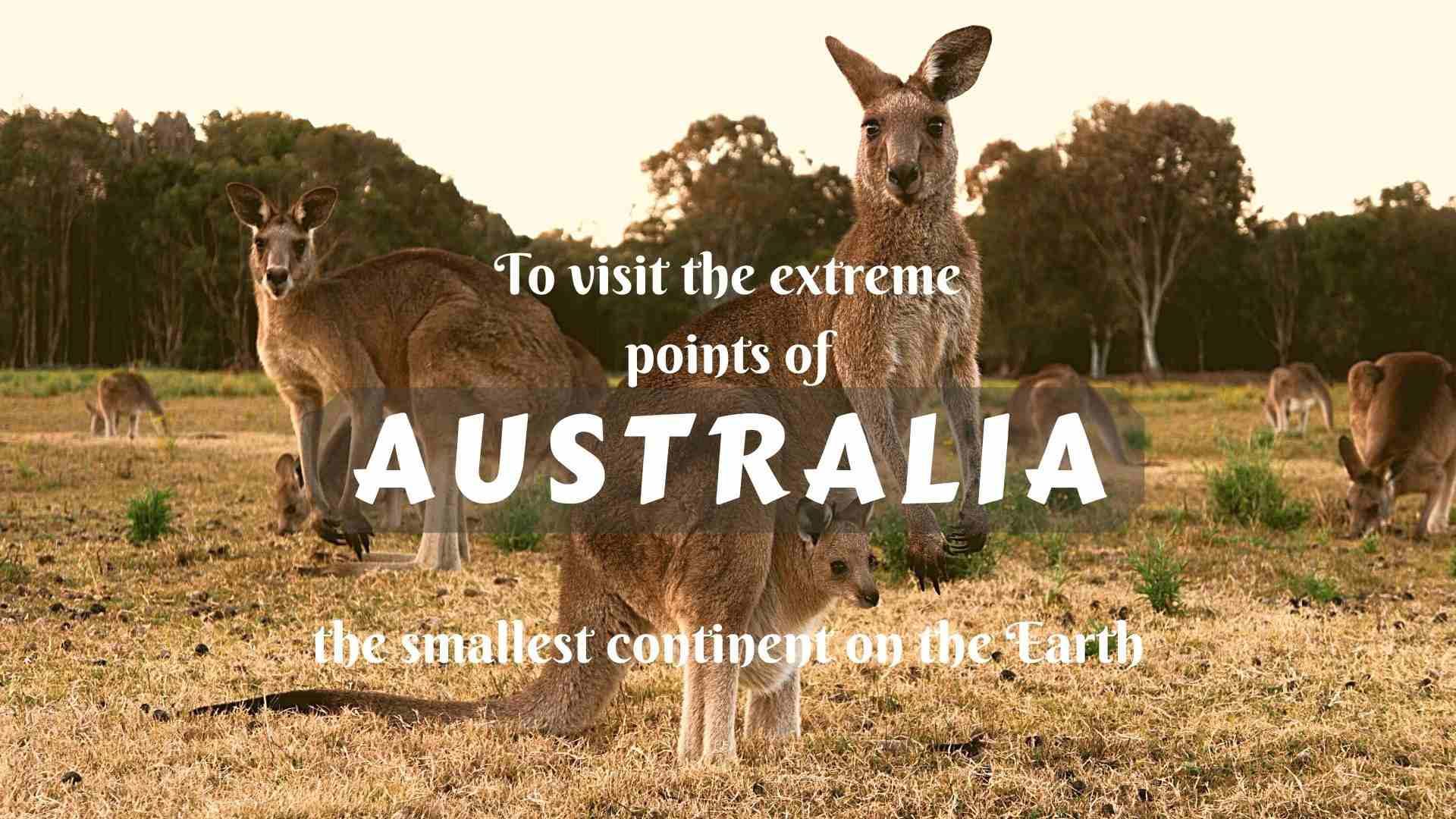 To visit the extreme points of Australia- the smallest continent on the Earth